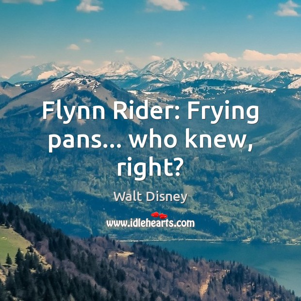 Image, Flynn Rider: Frying pans… who knew, right?