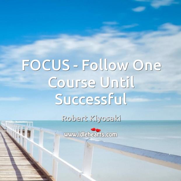 Image, FOCUS – Follow One Course Until Successful