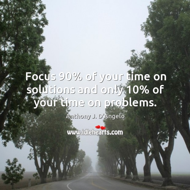 Image, Focus 90% of your time on solutions and only 10% of your time on problems.