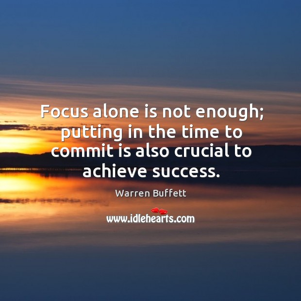 Image, Focus alone is not enough; putting in the time to commit is