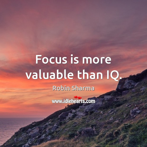 Focus is more valuable than IQ. Image