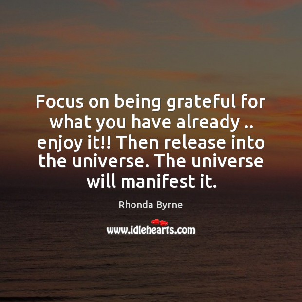 Image, Focus on being grateful for what you have already .. enjoy it!! Then