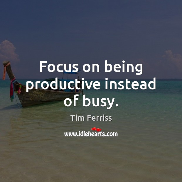 Focus on being productive instead of busy. Image