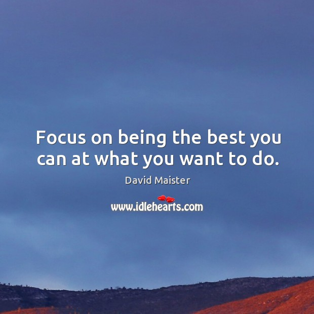 Focus on being the best you can at what you want to do. Image