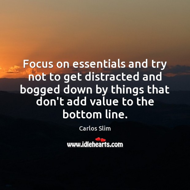 Image, Focus on essentials and try not to get distracted and bogged down
