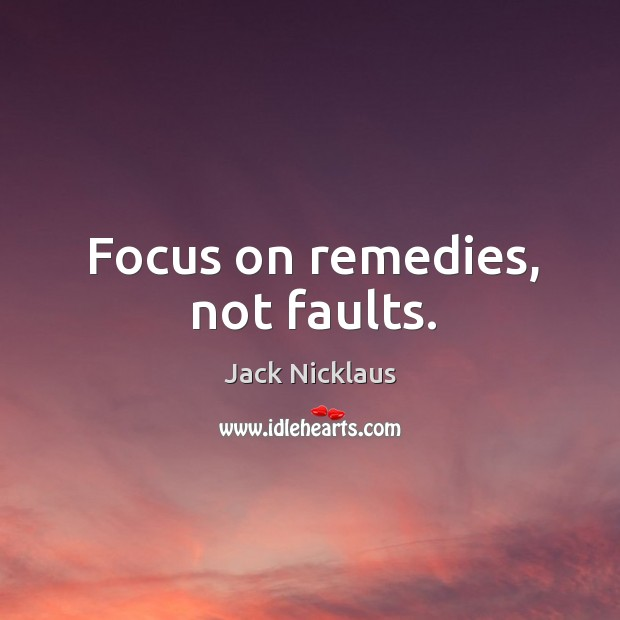 Focus on remedies, not faults. Image