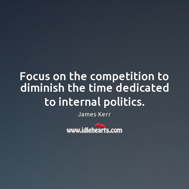 Image, Focus on the competition to diminish the time dedicated to internal politics.
