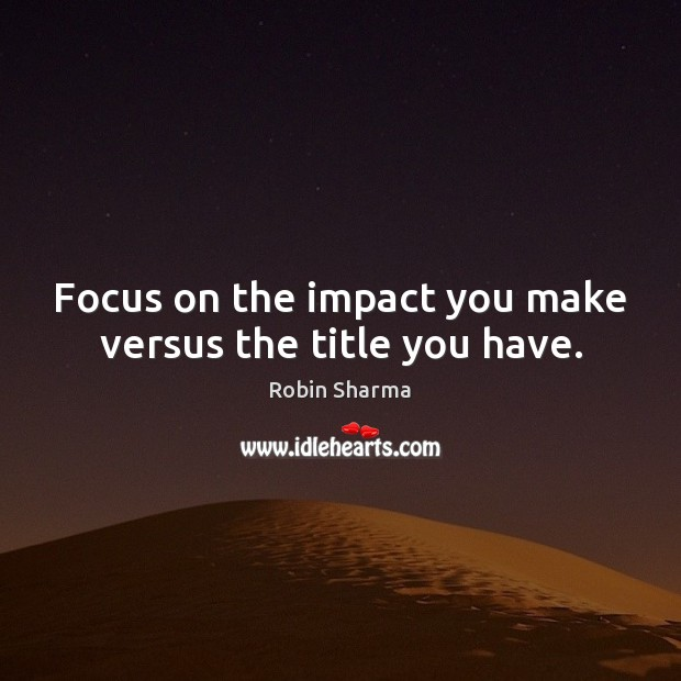 Image, Focus on the impact you make versus the title you have.