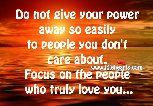 Focus On The People Who Truly Love You…