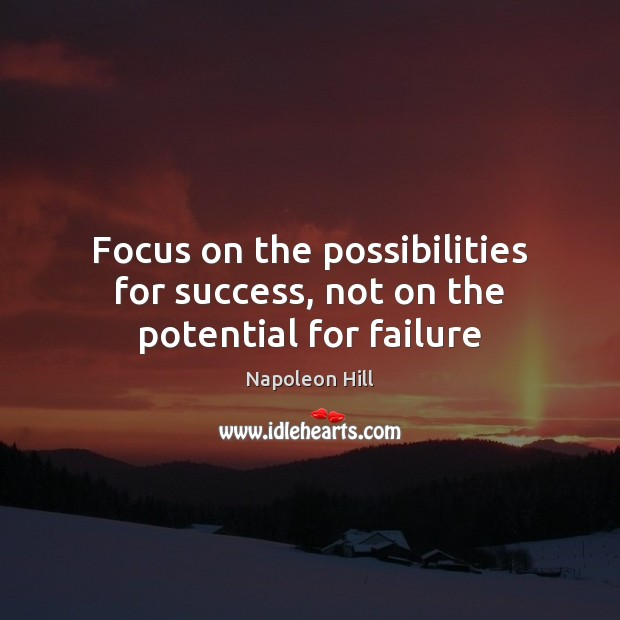 Focus on the possibilities for success, not on the potential for failure Image