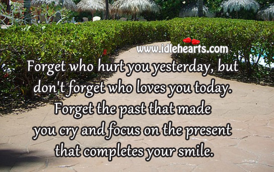 Focus On The Present That Completes Your Smile.