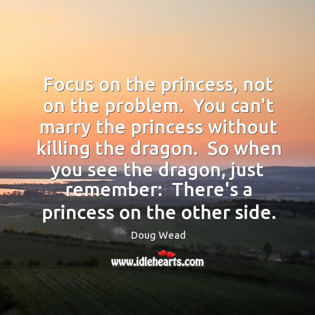 Focus on the princess, not on the problem.  You can't marry the Image