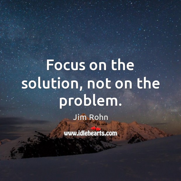 Image, Focus on the solution, not on the problem.
