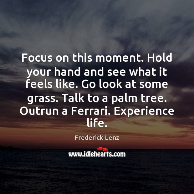 Focus on this moment. Hold your hand and see what it feels Image