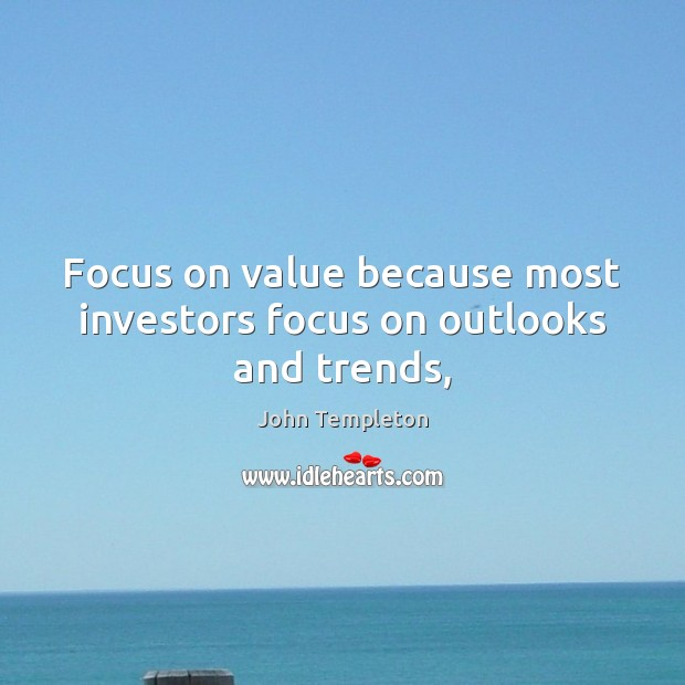 Image, Focus on value because most investors focus on outlooks and trends,