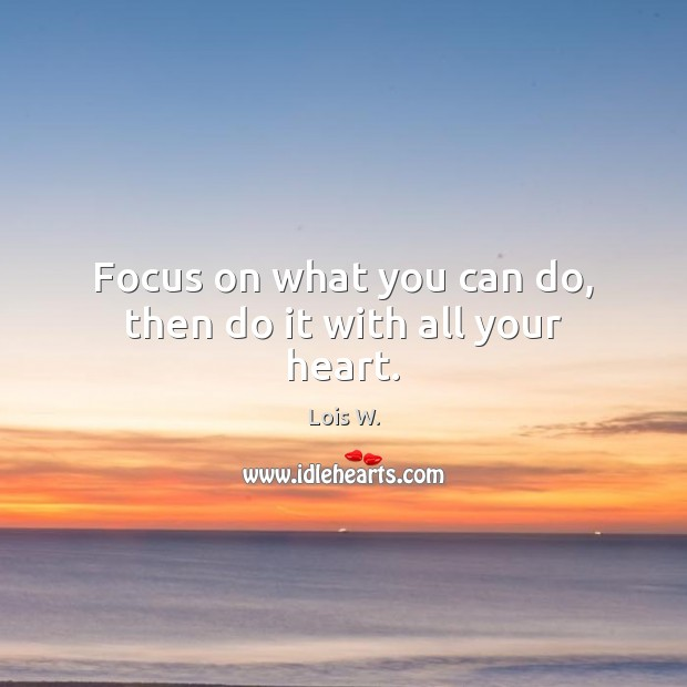 Focus on what you can do, then do it with all your heart. Image