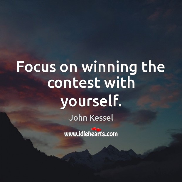 Focus on winning the contest with yourself. Image