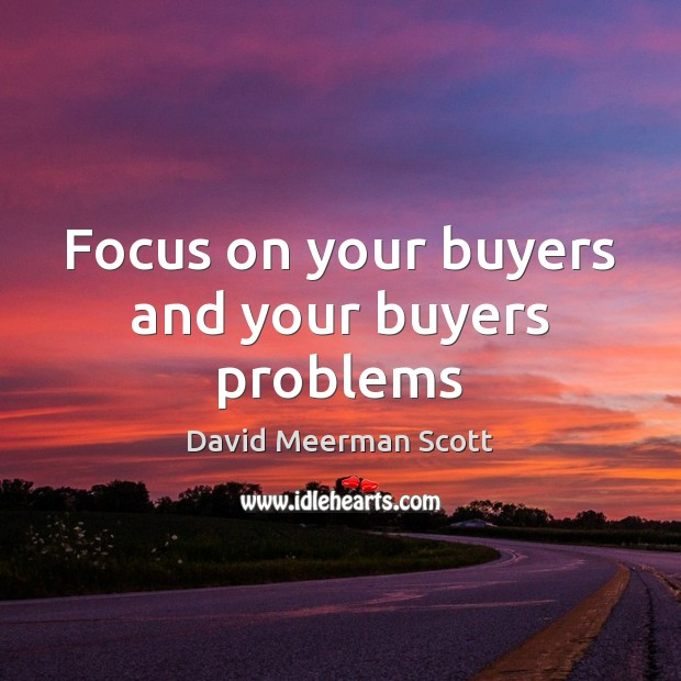 Focus on your buyers and your buyers problems Image
