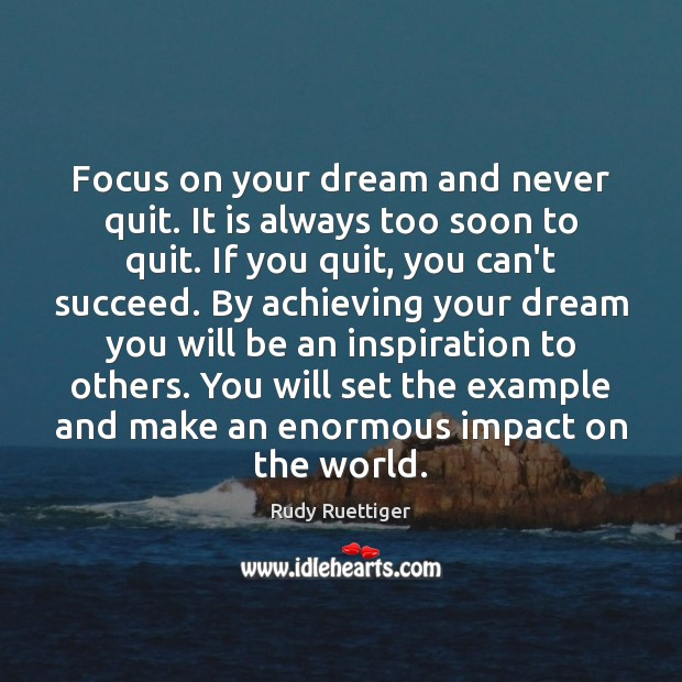 Image, Focus on your dream and never quit. It is always too soon