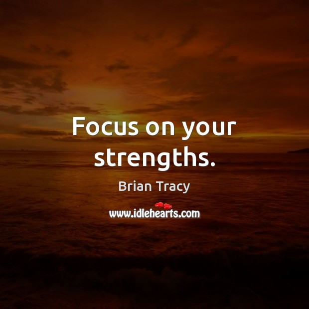 Focus on your strengths. Image