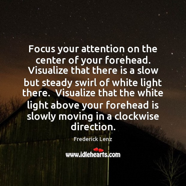 Focus your attention on the center of your forehead. Visualize that there Image