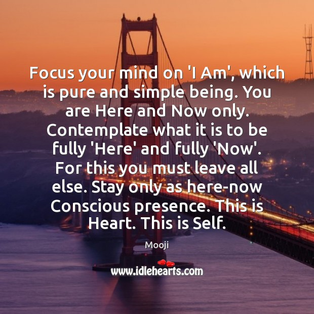 Focus your mind on 'I Am', which is pure and simple being. Mooji Picture Quote