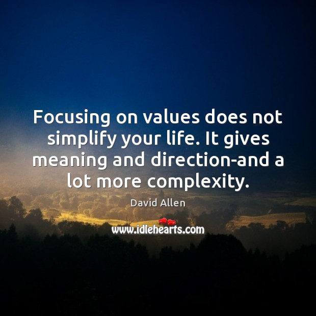 Focusing on values does not simplify your life. It gives meaning and David Allen Picture Quote