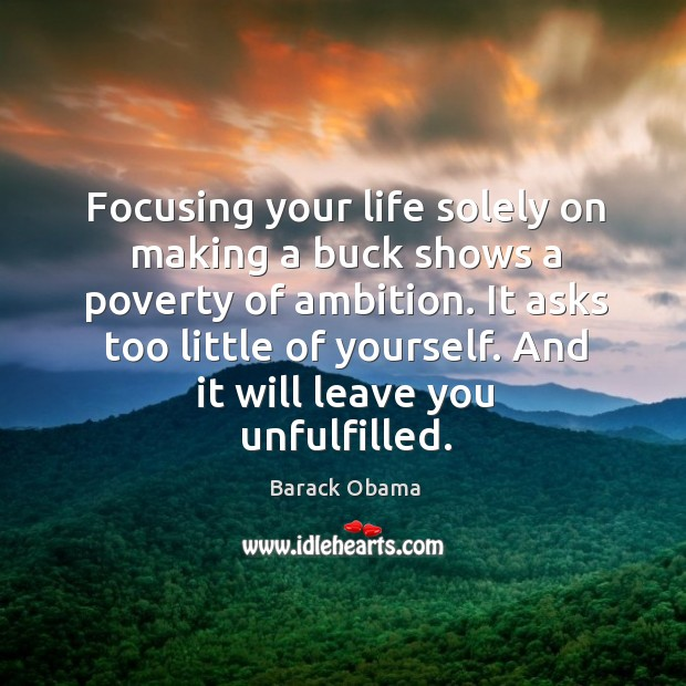 Image, Focusing your life solely on making a buck shows a poverty of ambition. It asks too little of yourself.