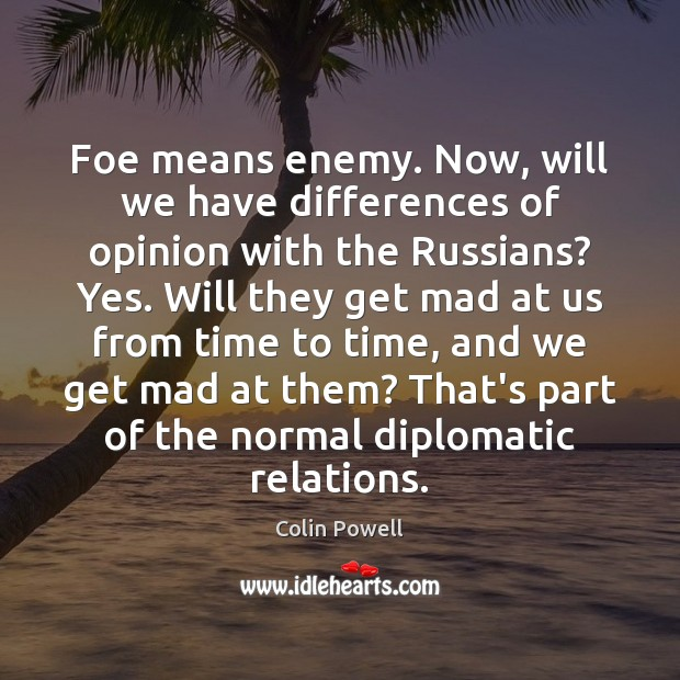 Foe means enemy. Now, will we have differences of opinion with the Image