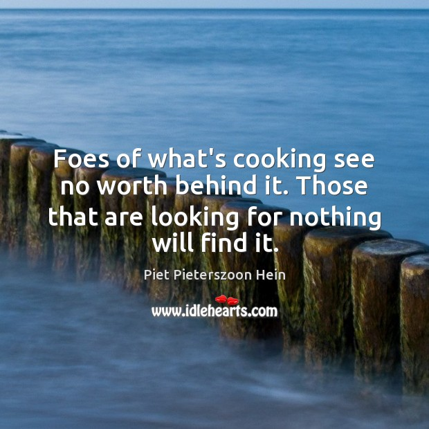 Foes of what's cooking see no worth behind it. Those that are Image