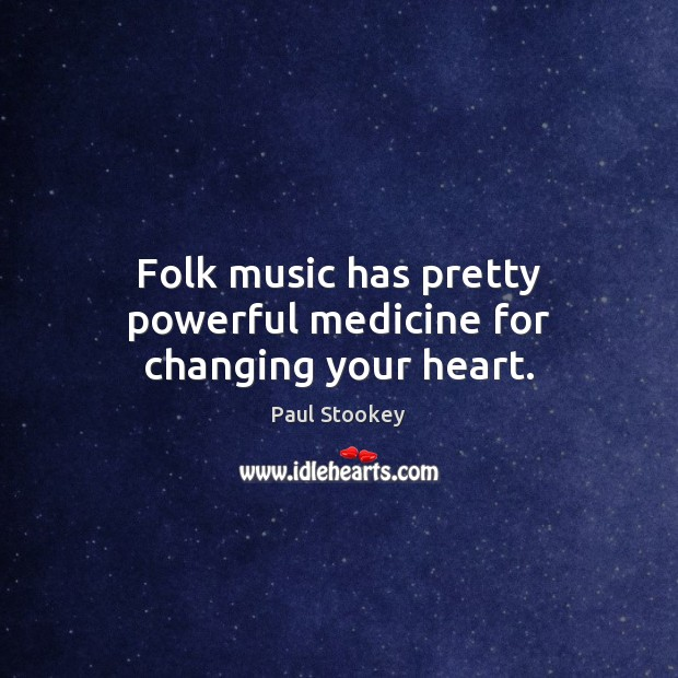 Image, Folk music has pretty powerful medicine for changing your heart.