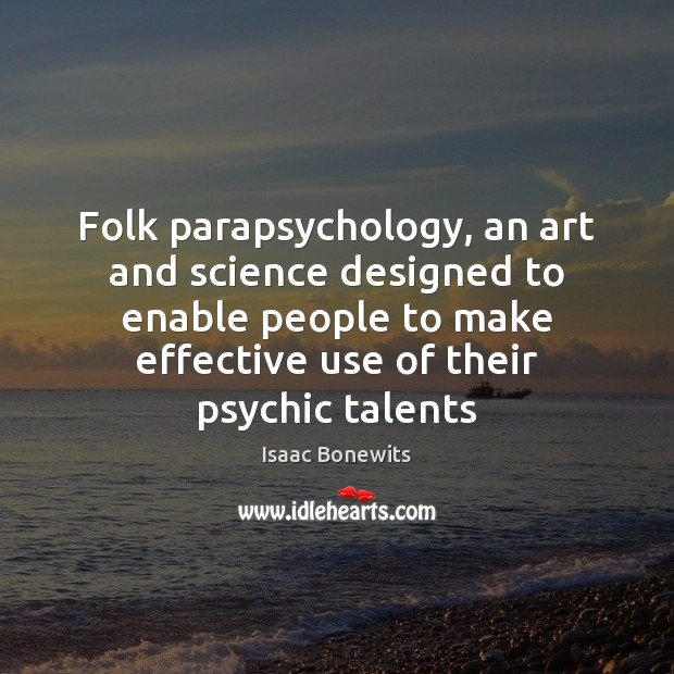 Folk parapsychology, an art and science designed to enable people to make Isaac Bonewits Picture Quote