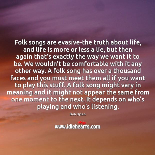 Folk songs are evasive-the truth about life, and life is more or Image