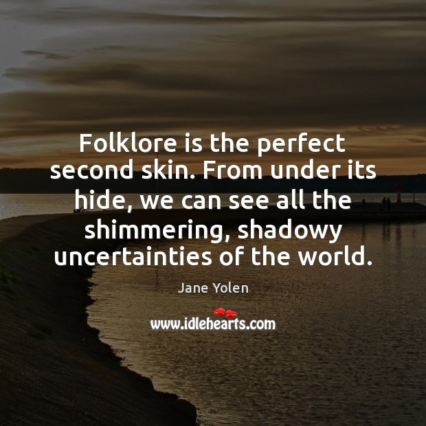 Folklore is the perfect second skin. From under its hide, we can Image