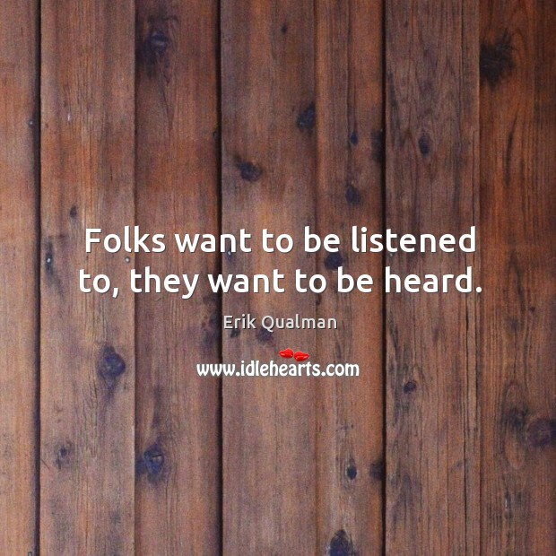 Image, Folks want to be listened to, they want to be heard.