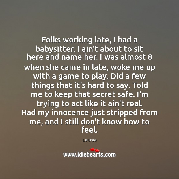 LeCrae Picture Quote image saying: Folks working late, I had a babysitter. I ain't about to sit