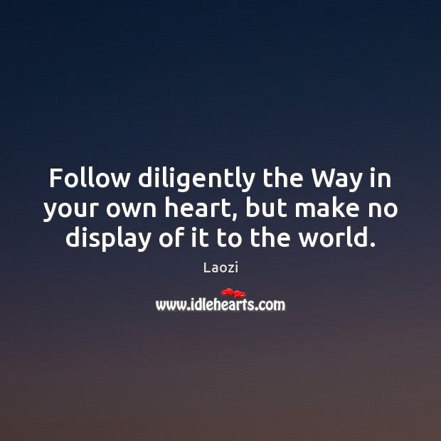 Image, Follow diligently the Way in your own heart, but make no display of it to the world.