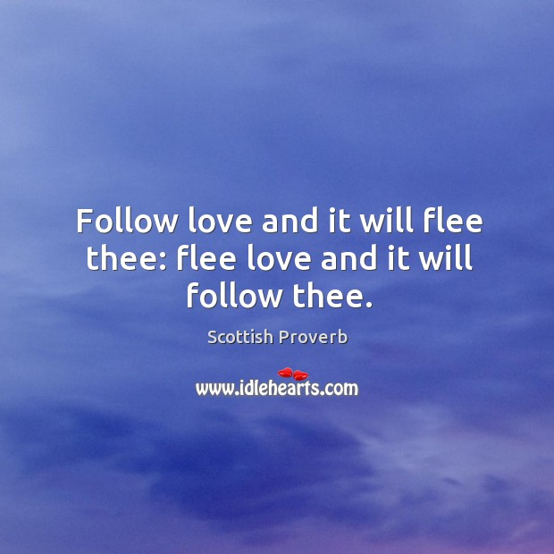 Image, Follow love and it will flee thee: flee love and it will follow thee.