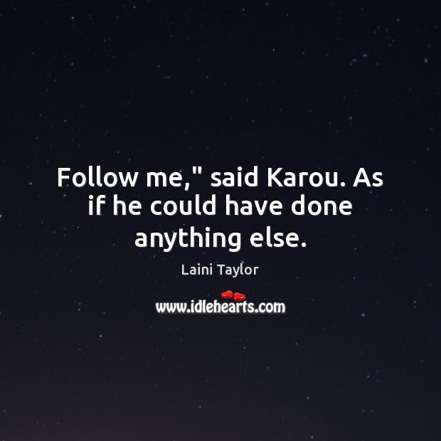 """Follow me,"""" said Karou. As if he could have done anything else. Image"""