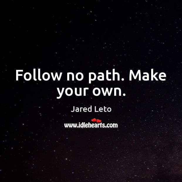 Image, Follow no path. Make your own.