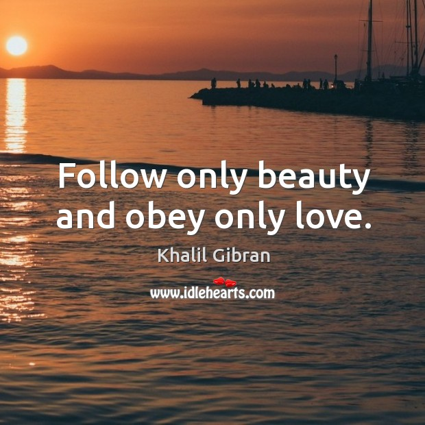 Follow only beauty and obey only love. Image