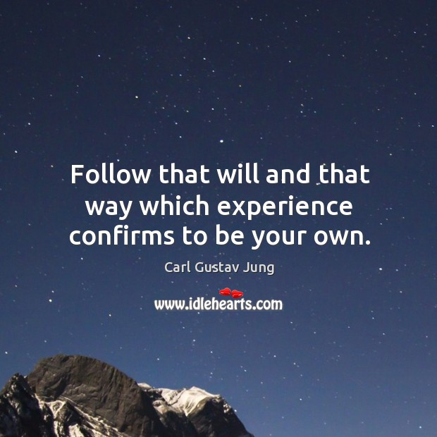 Image, Follow that will and that way which experience confirms to be your own.