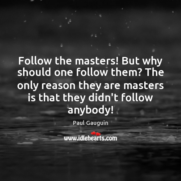 Follow the masters! But why should one follow them? The only reason Image