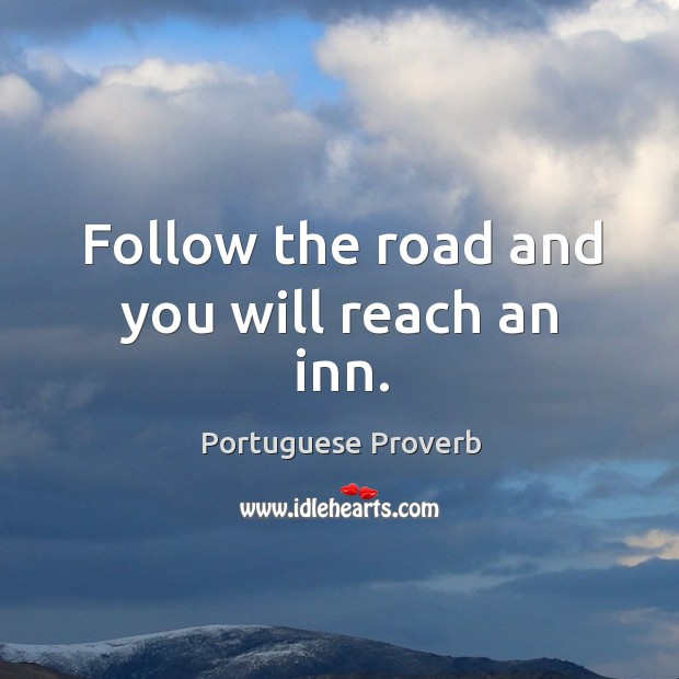 Follow the road and you will reach an inn. Portuguese Proverbs Image