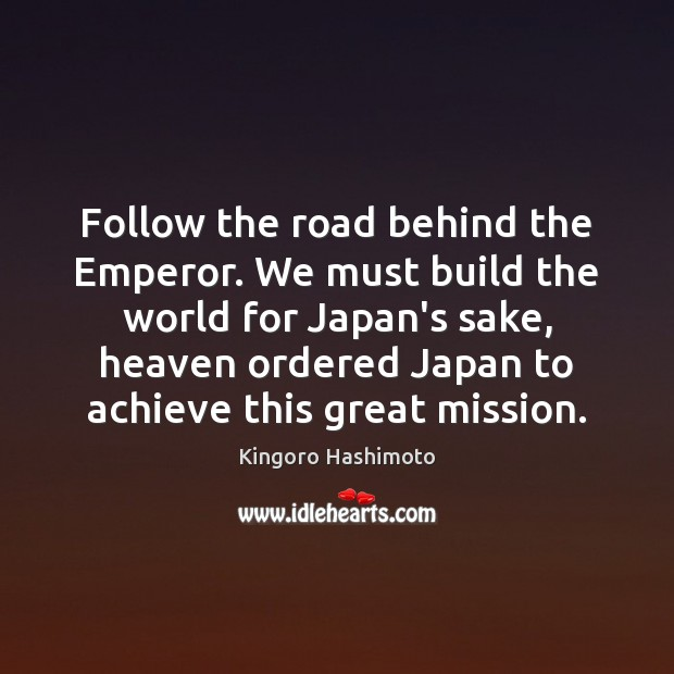 Follow the road behind the Emperor. We must build the world for Image