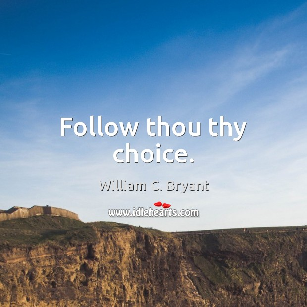 Follow thou thy choice. Image