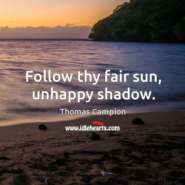 Follow thy fair sun, unhappy shadow. Image