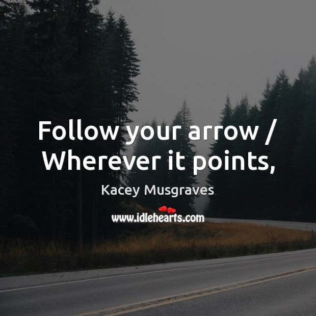 Image, Follow your arrow / Wherever it points,