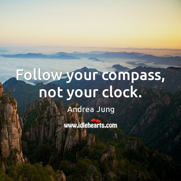 Image, Follow your compass, not your clock.