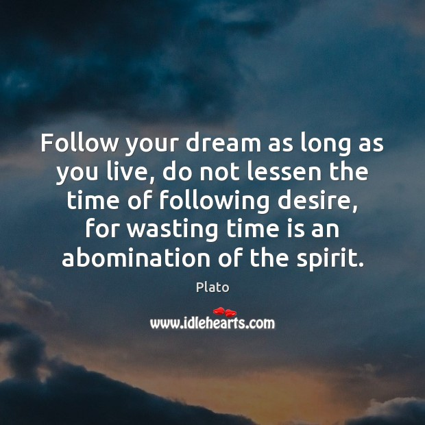Follow your dream as long as you live, do not lessen the Plato Picture Quote
